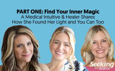 PART ONE: FIND YOUR INNER MAGIC – A Medical Intuitive Shares How She Found Her Light & You Can Too