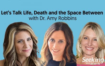 LET'S TALK LIFE, DEATH AND THE SPACE BETWEEN with Dr. Amy Robbins